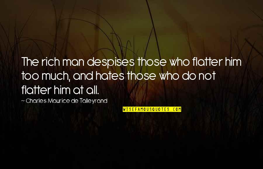 Talleyrand Quotes By Charles Maurice De Talleyrand: The rich man despises those who flatter him