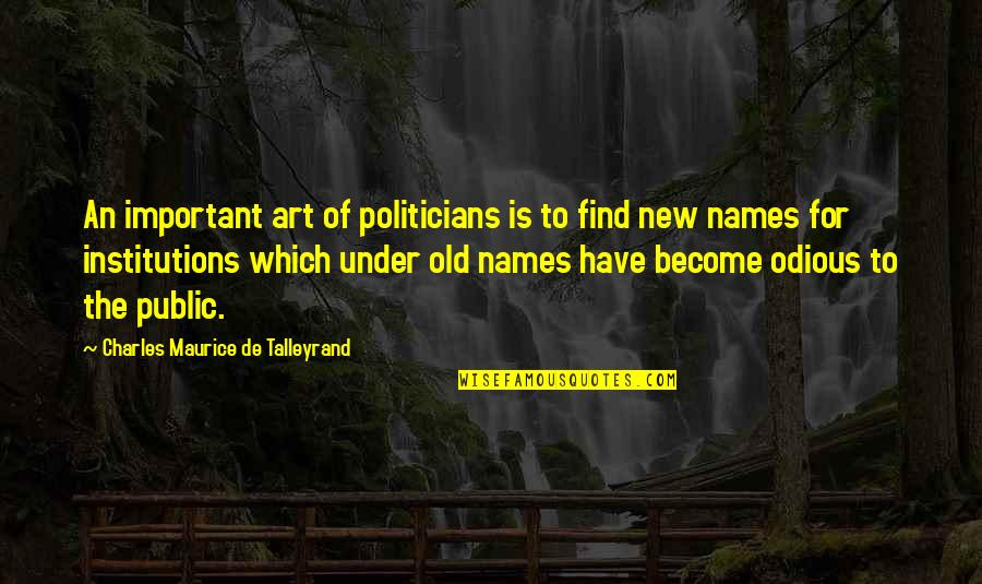 Talleyrand Quotes By Charles Maurice De Talleyrand: An important art of politicians is to find