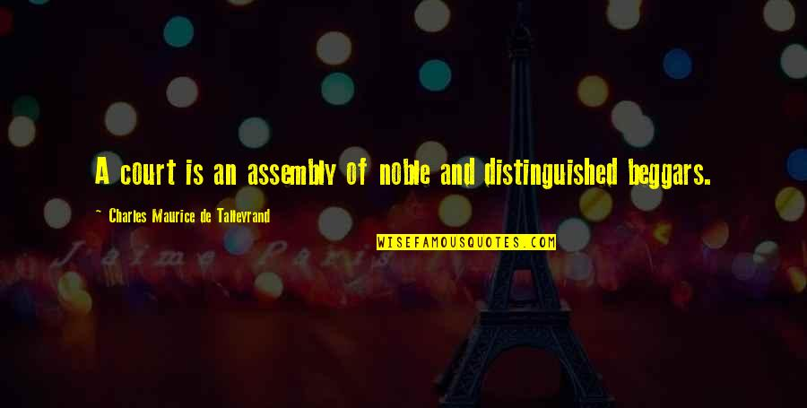 Talleyrand Quotes By Charles Maurice De Talleyrand: A court is an assembly of noble and