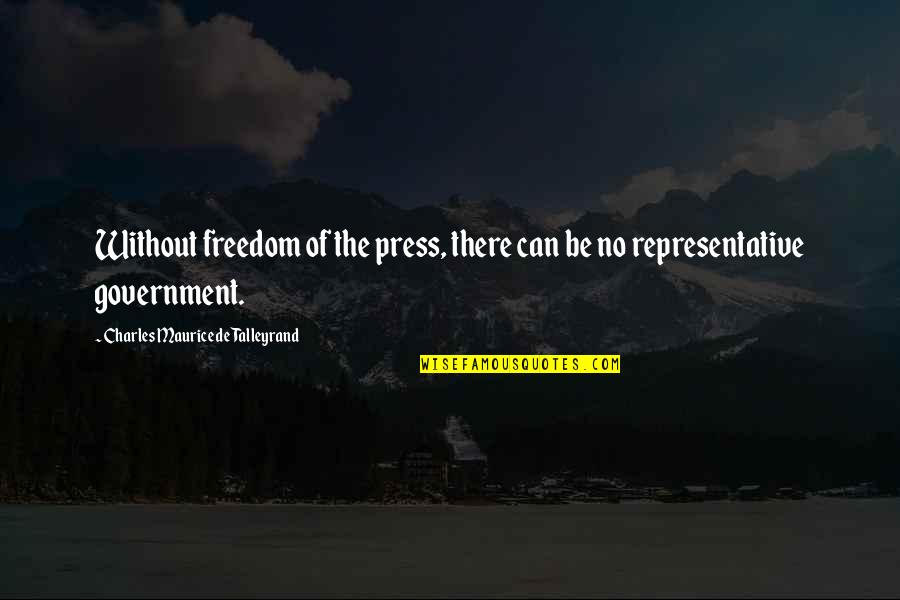 Talleyrand Quotes By Charles Maurice De Talleyrand: Without freedom of the press, there can be