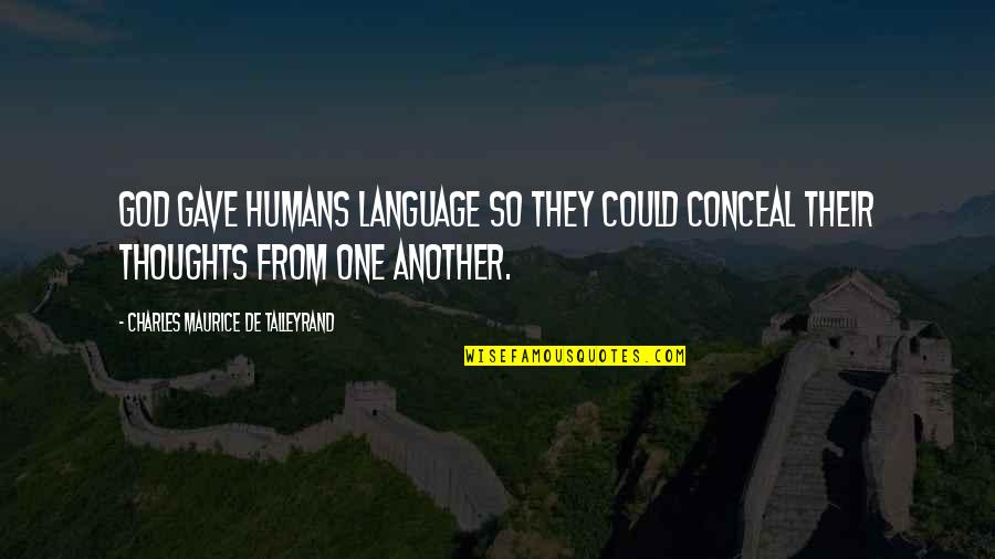 Talleyrand Quotes By Charles Maurice De Talleyrand: God gave humans language so they could conceal