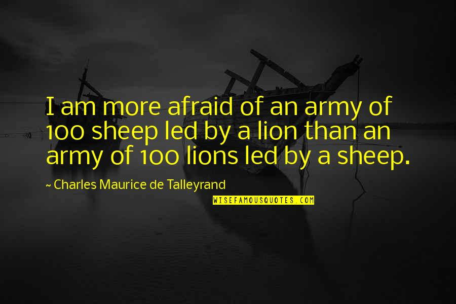 Talleyrand Quotes By Charles Maurice De Talleyrand: I am more afraid of an army of