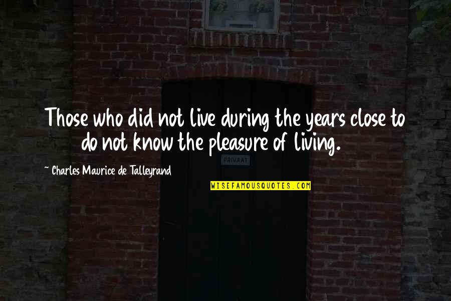 Talleyrand Quotes By Charles Maurice De Talleyrand: Those who did not live during the years