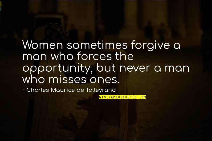 Talleyrand Quotes By Charles Maurice De Talleyrand: Women sometimes forgive a man who forces the