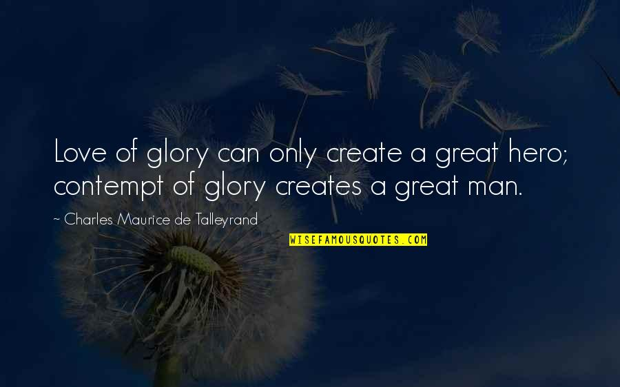 Talleyrand Quotes By Charles Maurice De Talleyrand: Love of glory can only create a great