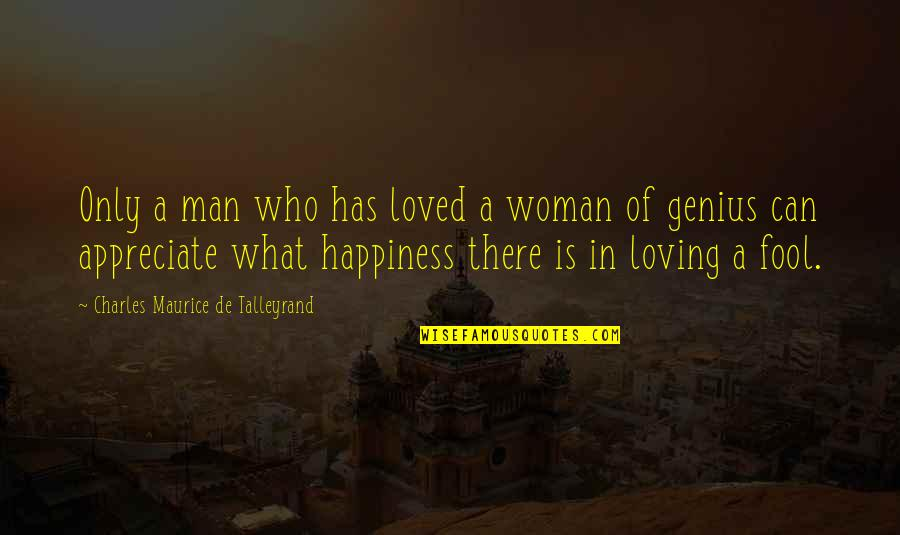 Talleyrand Quotes By Charles Maurice De Talleyrand: Only a man who has loved a woman