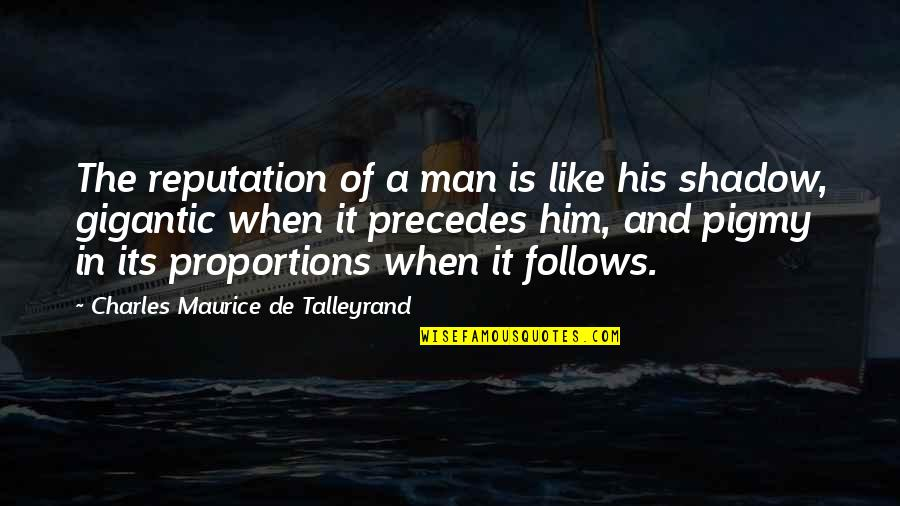 Talleyrand Quotes By Charles Maurice De Talleyrand: The reputation of a man is like his
