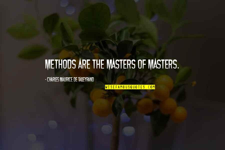 Talleyrand Quotes By Charles Maurice De Talleyrand: Methods are the masters of masters.