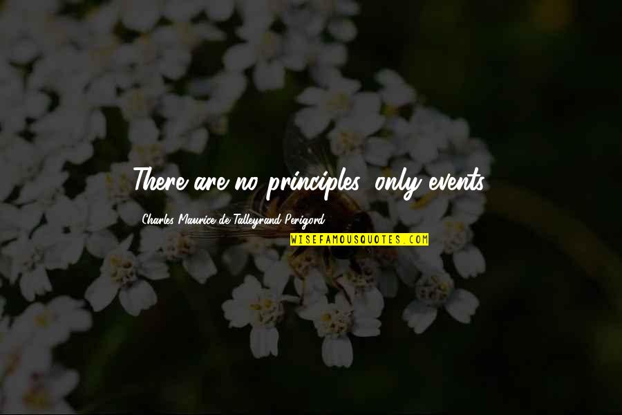 Talleyrand Quotes By Charles Maurice De Talleyrand-Perigord: There are no principles, only events.