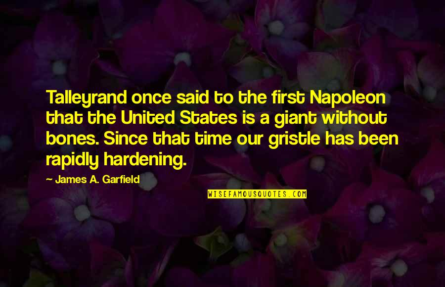 Talleyrand Quotes By James A. Garfield: Talleyrand once said to the first Napoleon that