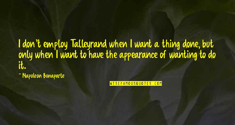 Talleyrand Quotes By Napoleon Bonaparte: I don't employ Talleyrand when I want a