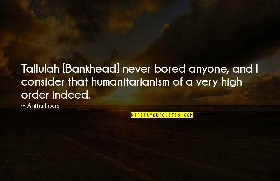 Tallulah's Quotes By Anita Loos: Tallulah [Bankhead] never bored anyone, and I consider