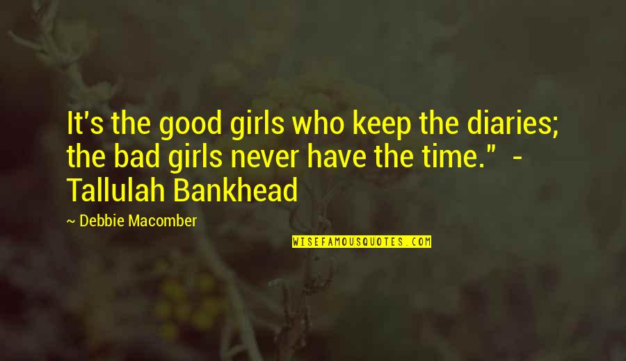 Tallulah's Quotes By Debbie Macomber: It's the good girls who keep the diaries;