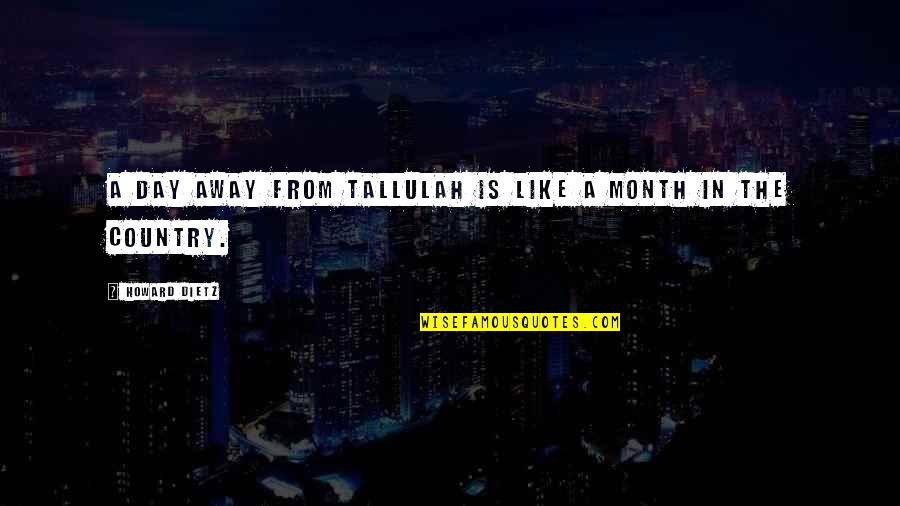 Tallulah's Quotes By Howard Dietz: A day away from Tallulah is like a