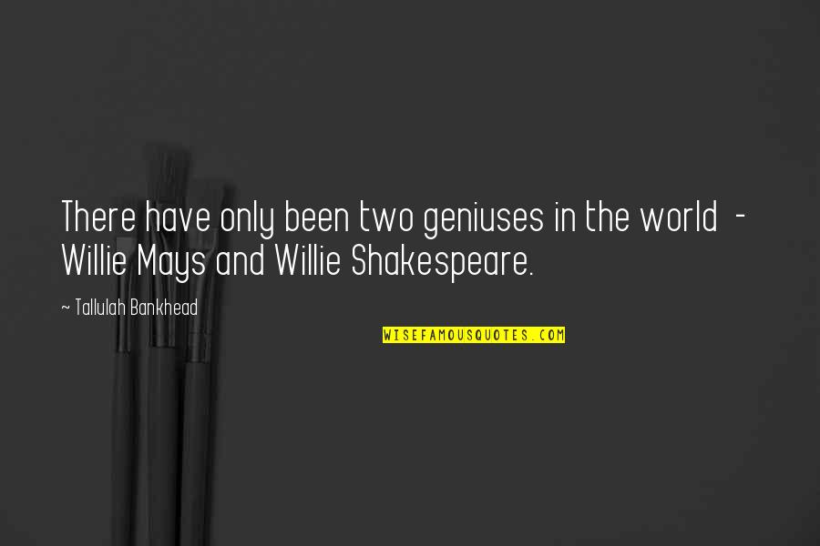 Tallulah's Quotes By Tallulah Bankhead: There have only been two geniuses in the