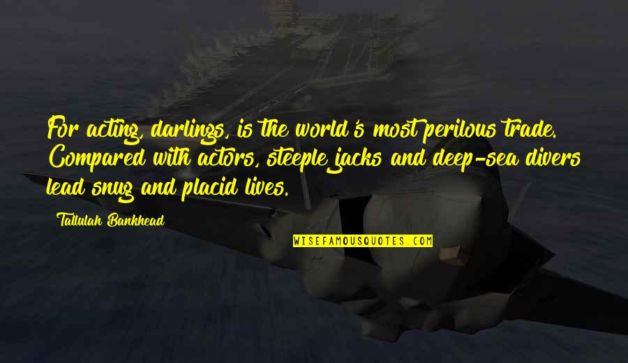 Tallulah's Quotes By Tallulah Bankhead: For acting, darlings, is the world's most perilous