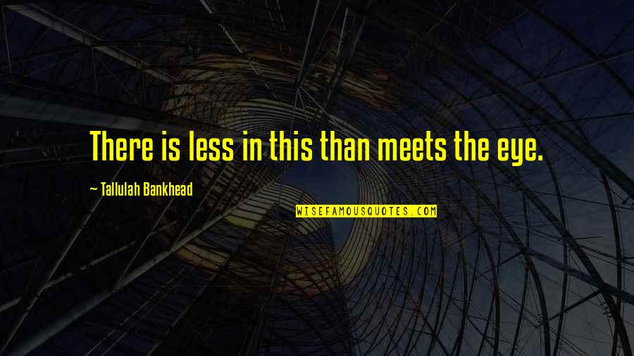 Tallulah's Quotes By Tallulah Bankhead: There is less in this than meets the