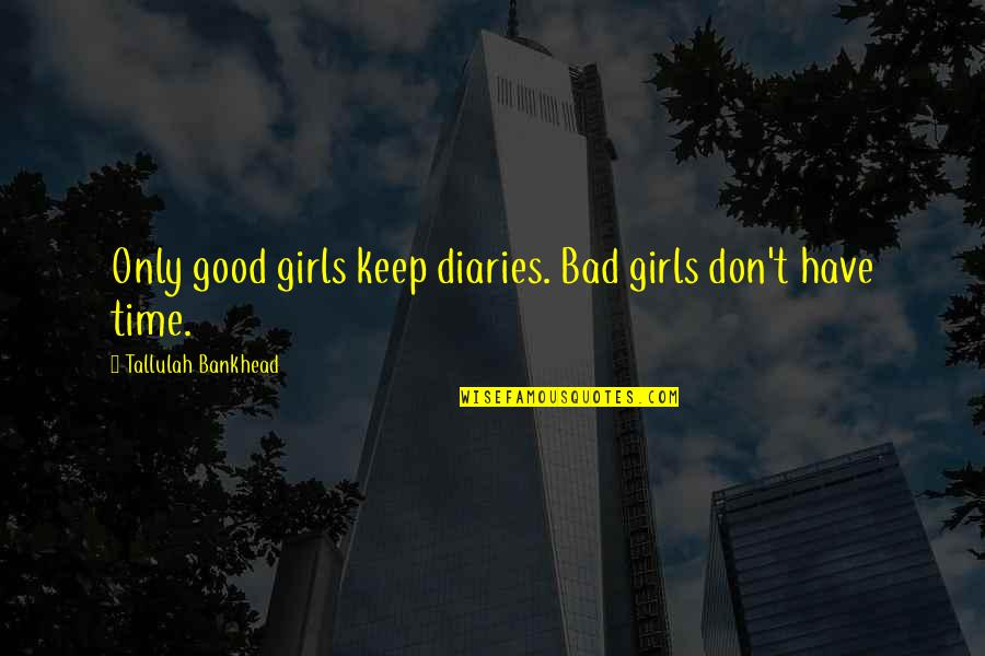 Tallulah's Quotes By Tallulah Bankhead: Only good girls keep diaries. Bad girls don't