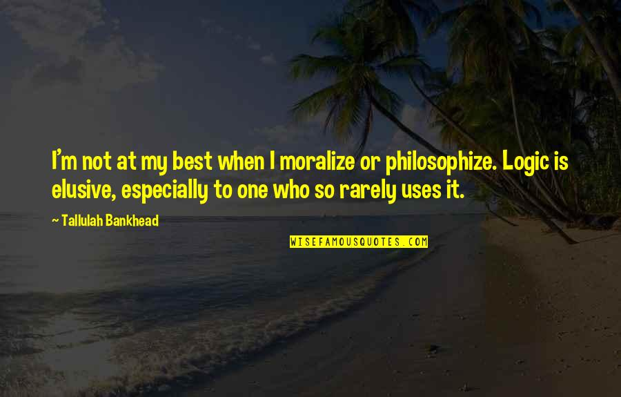 Tallulah's Quotes By Tallulah Bankhead: I'm not at my best when I moralize