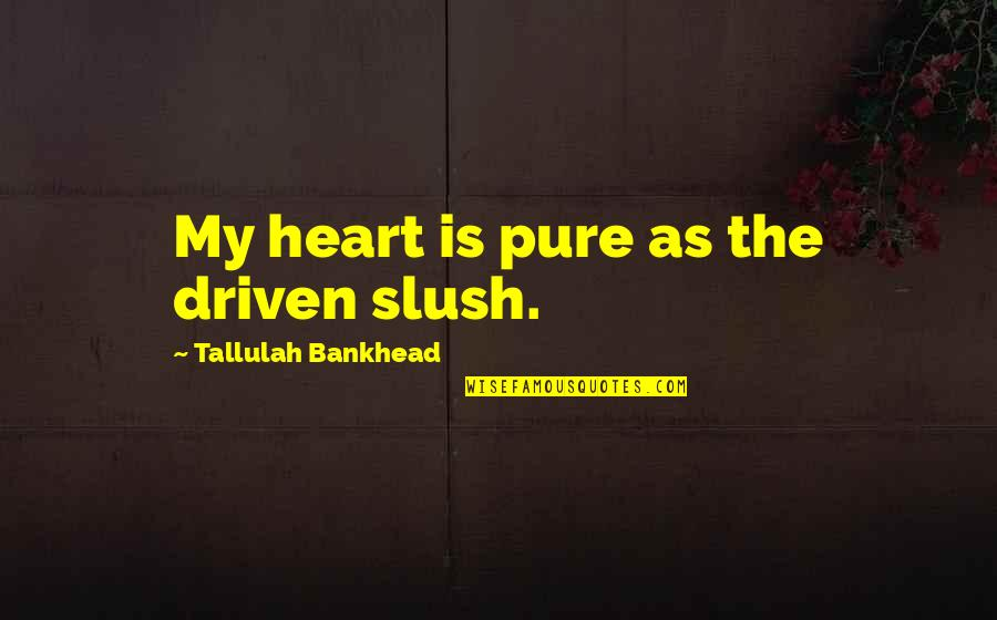 Tallulah's Quotes By Tallulah Bankhead: My heart is pure as the driven slush.