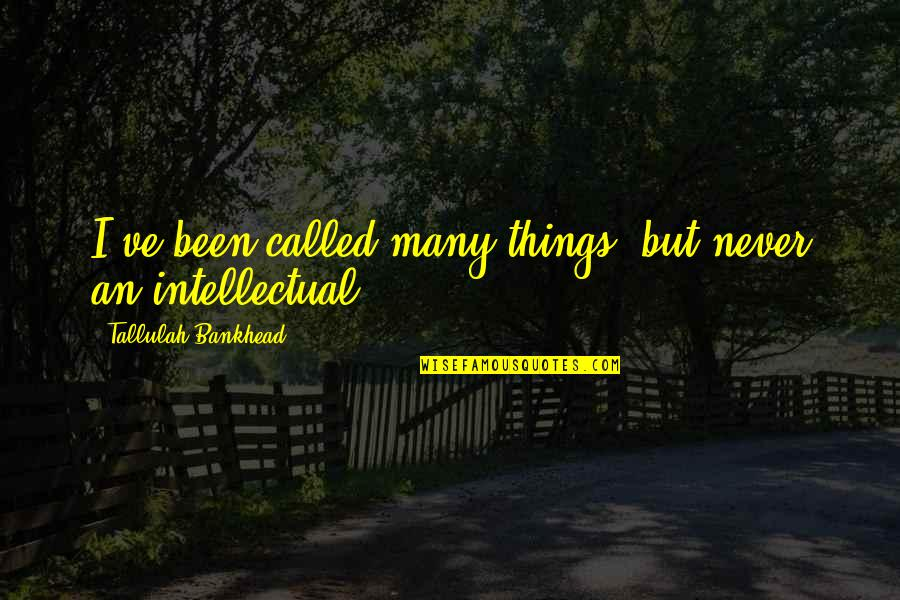 Tallulah's Quotes By Tallulah Bankhead: I've been called many things, but never an