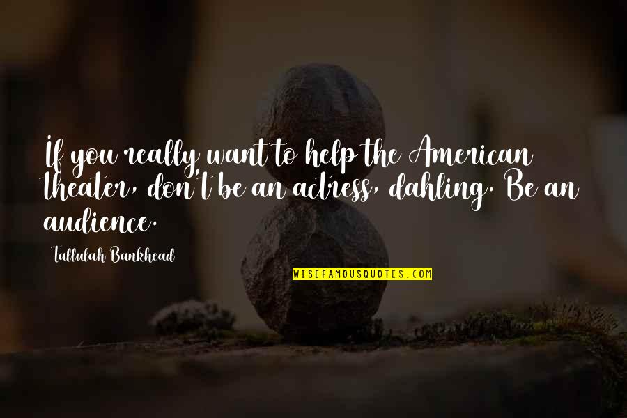 Tallulah's Quotes By Tallulah Bankhead: If you really want to help the American