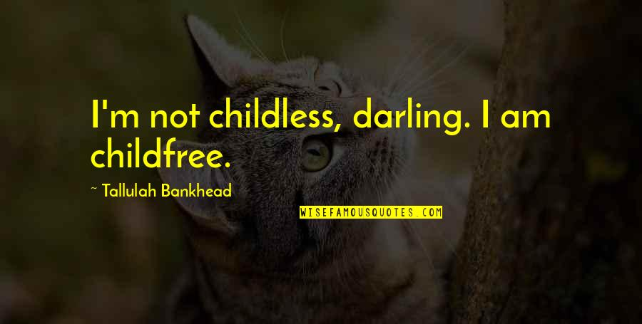 Tallulah's Quotes By Tallulah Bankhead: I'm not childless, darling. I am childfree.