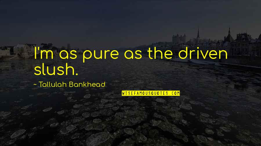 Tallulah's Quotes By Tallulah Bankhead: I'm as pure as the driven slush.