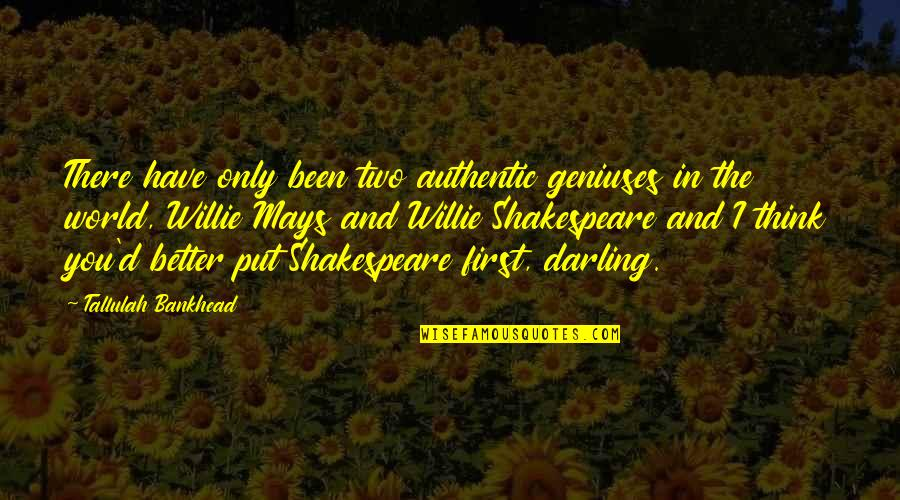 Tallulah's Quotes By Tallulah Bankhead: There have only been two authentic geniuses in