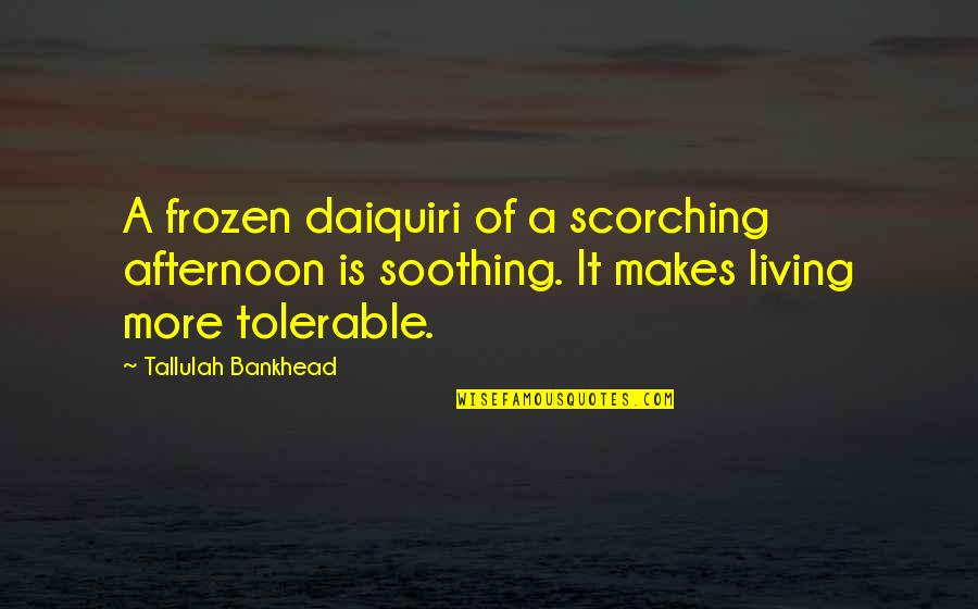 Tallulah's Quotes By Tallulah Bankhead: A frozen daiquiri of a scorching afternoon is