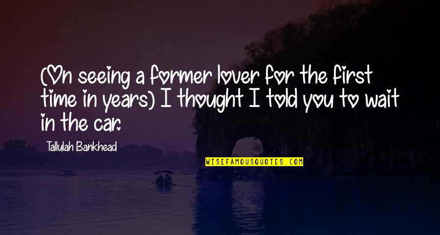 Tallulah's Quotes By Tallulah Bankhead: (On seeing a former lover for the first