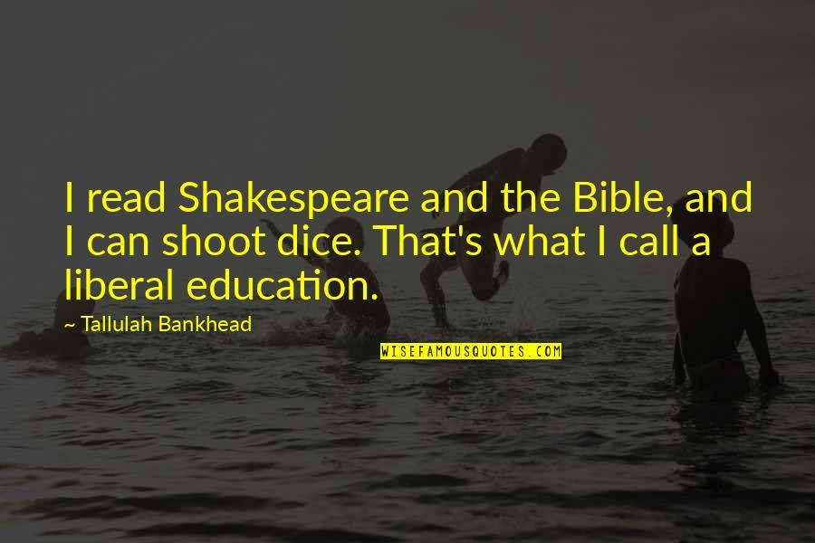 Tallulah's Quotes By Tallulah Bankhead: I read Shakespeare and the Bible, and I