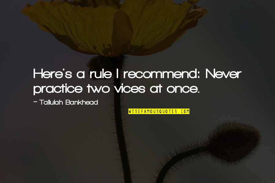 Tallulah's Quotes By Tallulah Bankhead: Here's a rule I recommend: Never practice two