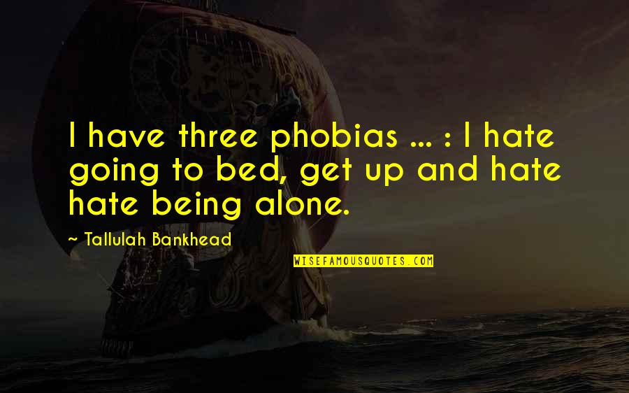 Tallulah's Quotes By Tallulah Bankhead: I have three phobias ... : I hate