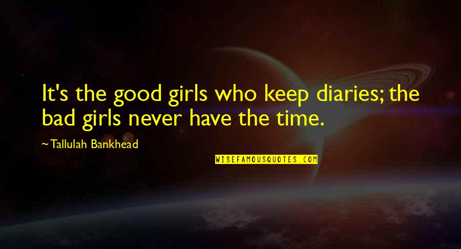 Tallulah's Quotes By Tallulah Bankhead: It's the good girls who keep diaries; the