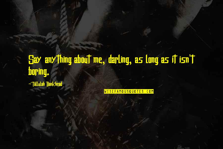 Tallulah's Quotes By Tallulah Bankhead: Say anything about me, darling, as long as
