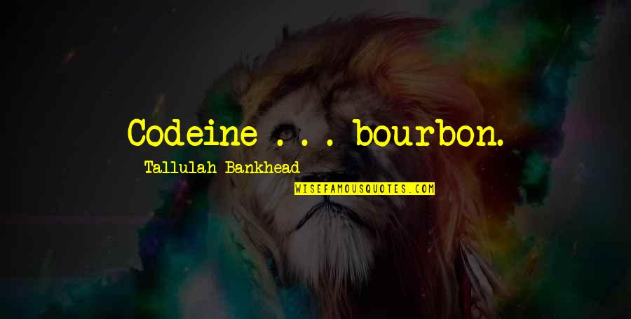Tallulah's Quotes By Tallulah Bankhead: Codeine . . . bourbon.
