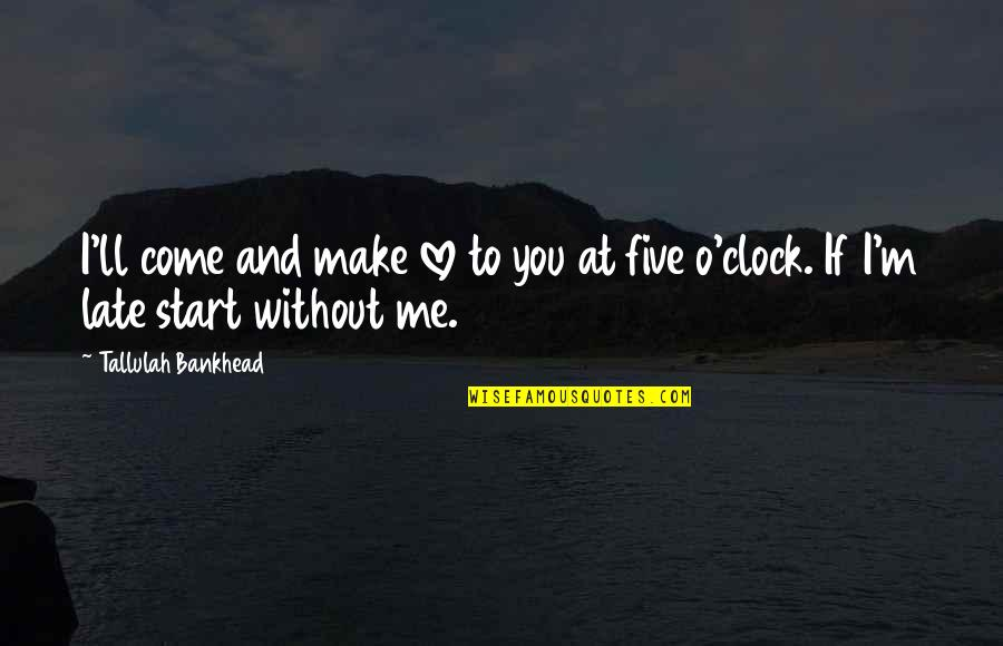 Tallulah's Quotes By Tallulah Bankhead: I'll come and make love to you at