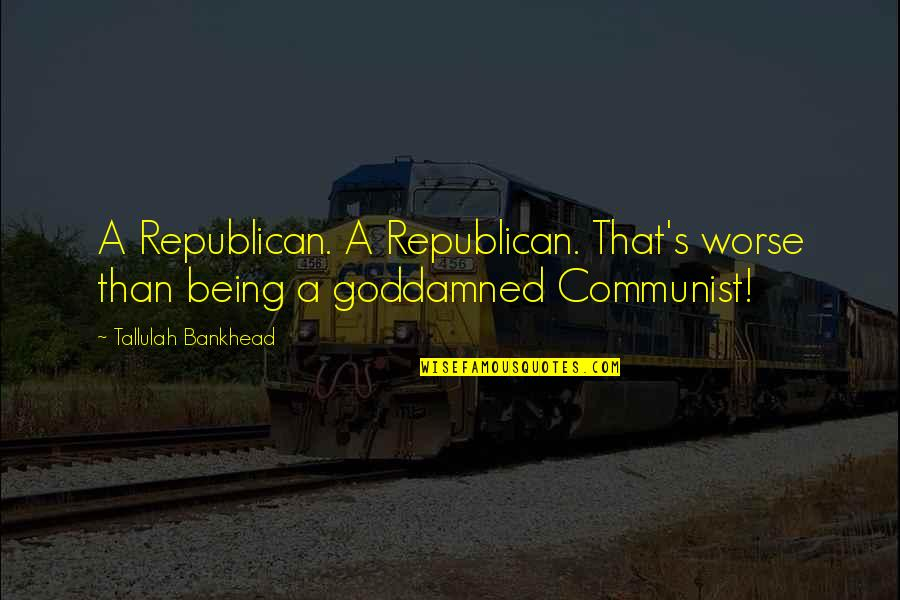 Tallulah's Quotes By Tallulah Bankhead: A Republican. A Republican. That's worse than being