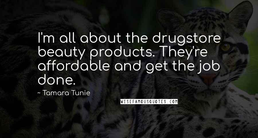 Tamara Tunie quotes: I'm all about the drugstore beauty products. They're affordable and get the job done.