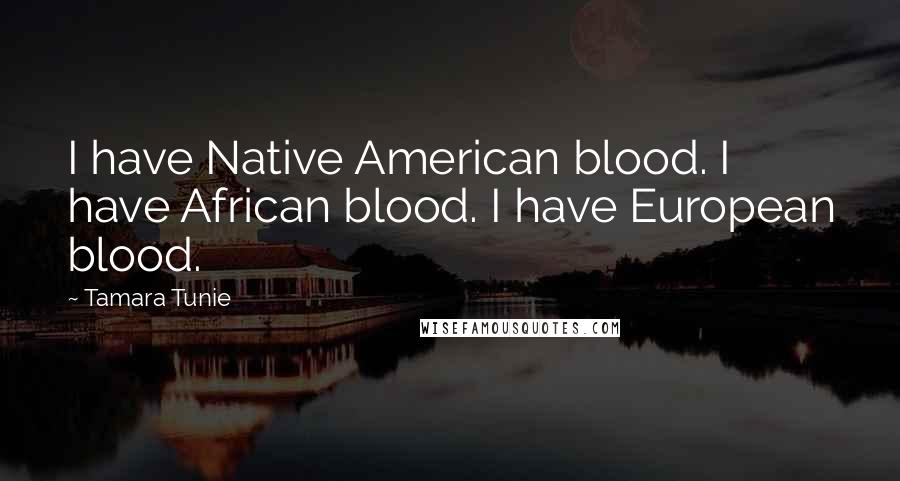 Tamara Tunie quotes: I have Native American blood. I have African blood. I have European blood.