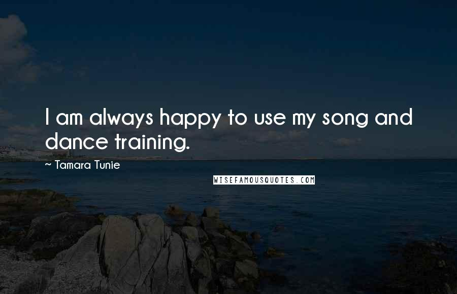 Tamara Tunie quotes: I am always happy to use my song and dance training.