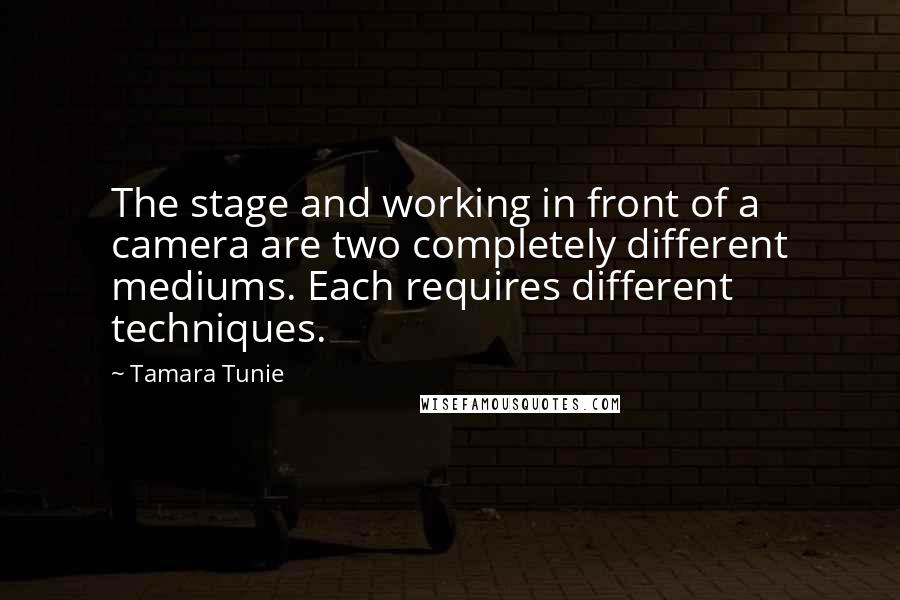 Tamara Tunie quotes: The stage and working in front of a camera are two completely different mediums. Each requires different techniques.