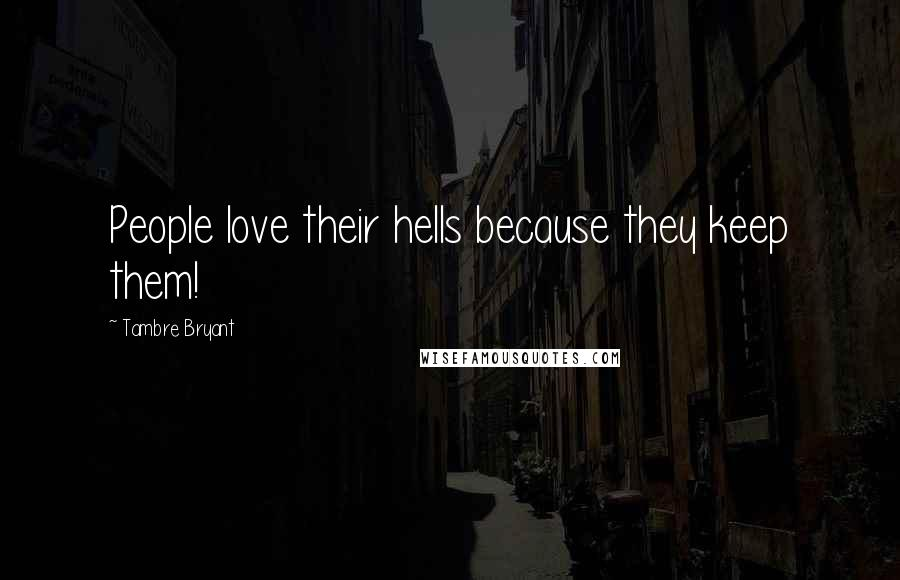 Tambre Bryant quotes: People love their hells because they keep them!