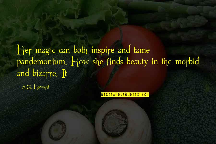 Tame Her Quotes By A.G. Howard: Her magic can both inspire and tame pandemonium.
