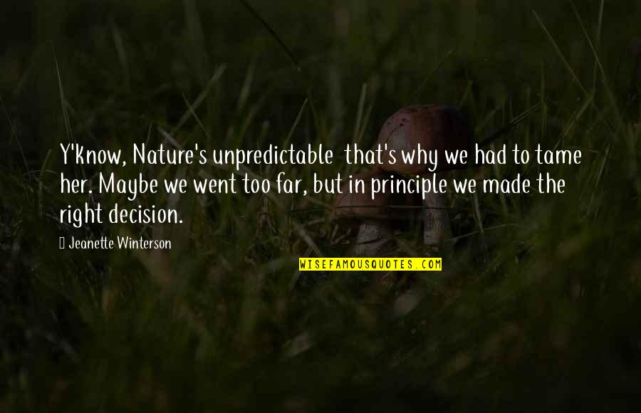 Tame Her Quotes By Jeanette Winterson: Y'know, Nature's unpredictable that's why we had to
