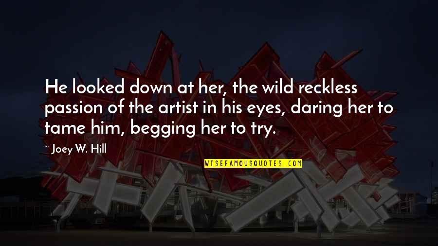 Tame Her Quotes By Joey W. Hill: He looked down at her, the wild reckless