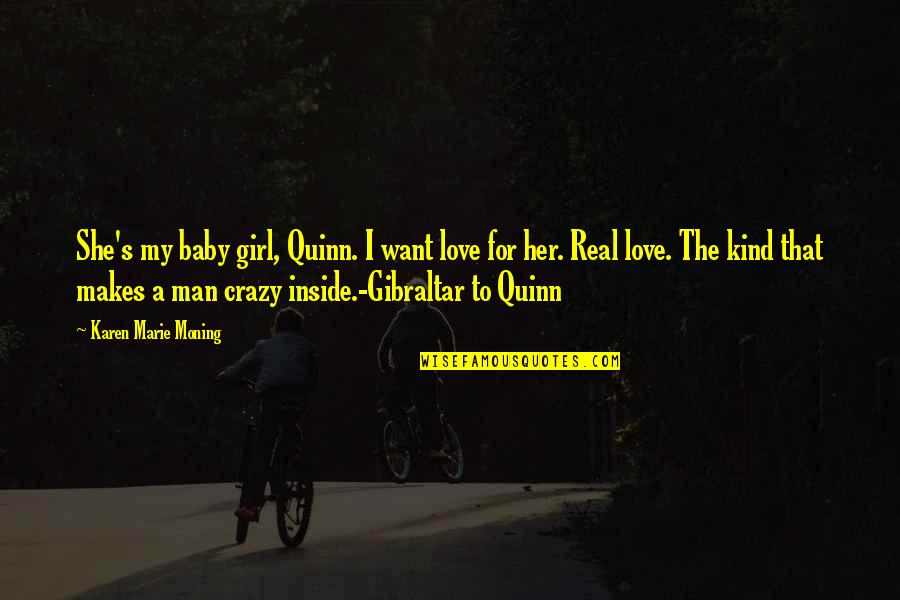 Tame Her Quotes By Karen Marie Moning: She's my baby girl, Quinn. I want love