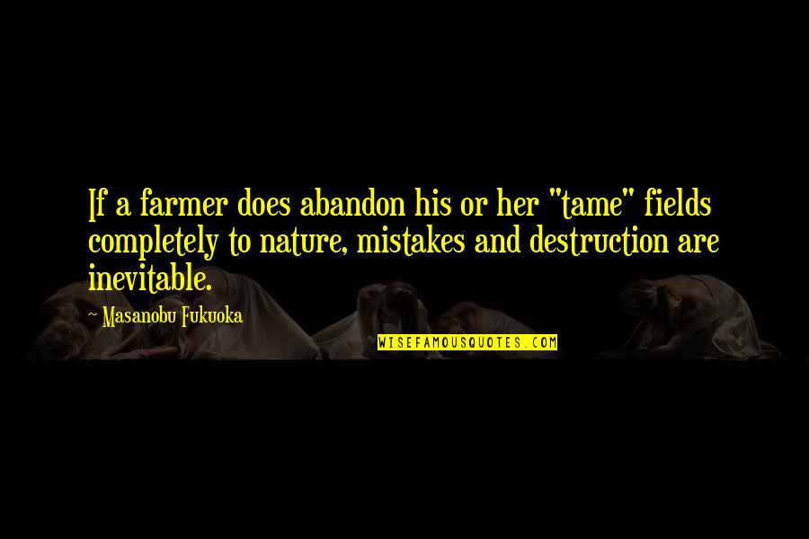 Tame Her Quotes By Masanobu Fukuoka: If a farmer does abandon his or her