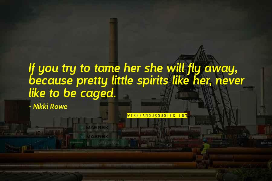 Tame Her Quotes By Nikki Rowe: If you try to tame her she will